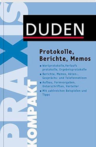 Duden Praxis kompakt Protokolle Berichte und Memos verfassen Duden Ratgeber - Duden Praxis kompakt - Protokolle, Berichte und Memos verfassen (Duden Ratgeber)