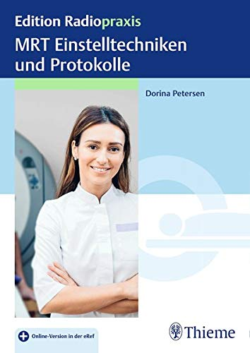 MRT Einstelltechniken und Protokolle (Edition Radiopraxis)